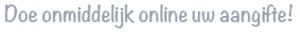 Doe onmiddelijk online uw aangifte!